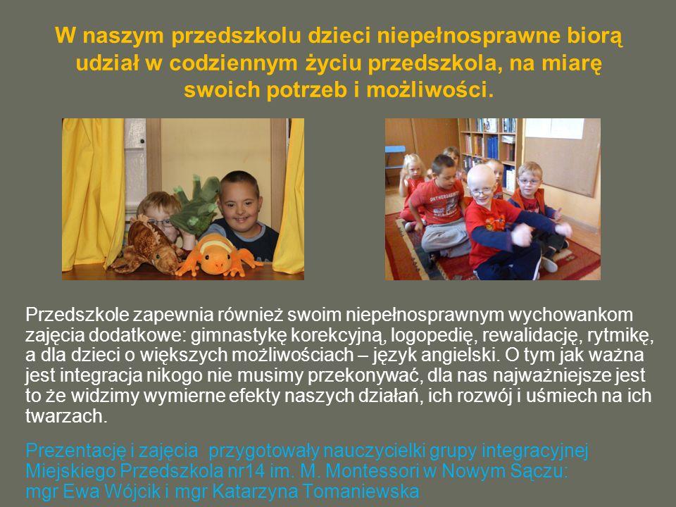 W naszym przedszkolu dzieci niepełnosprawne biorą udział w codziennym życiu przedszkola, na miarę swoich potrzeb i możliwości.