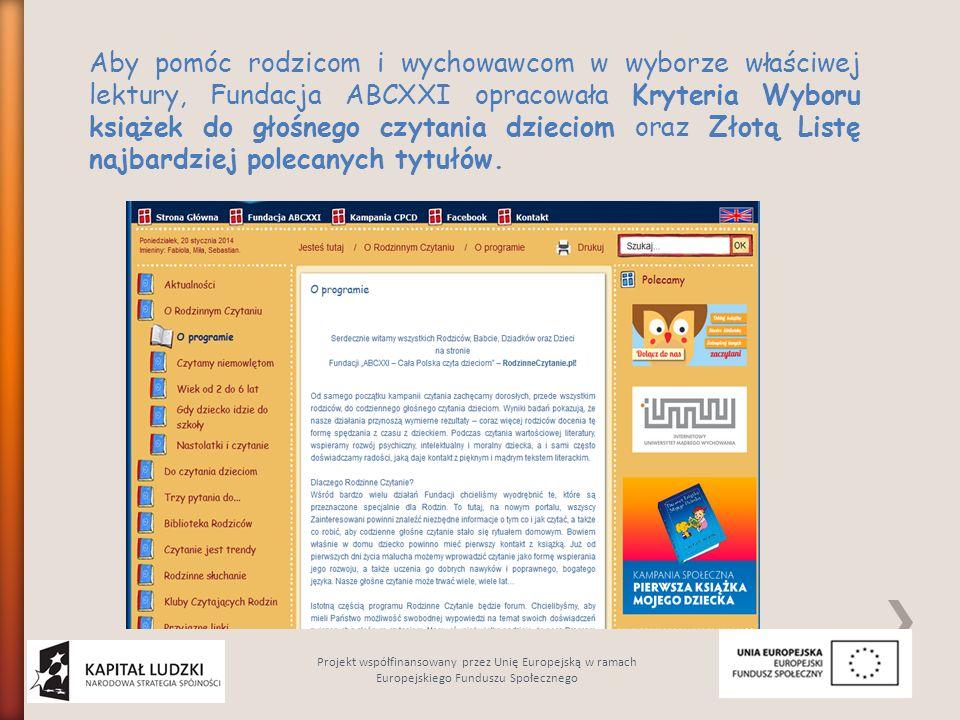 Aby pomóc rodzicom i wychowawcom w wyborze właściwej lektury, Fundacja ABCXXI opracowała Kryteria Wyboru książek do głośnego czytania dzieciom oraz Złotą Listę najbardziej polecanych tytułów.