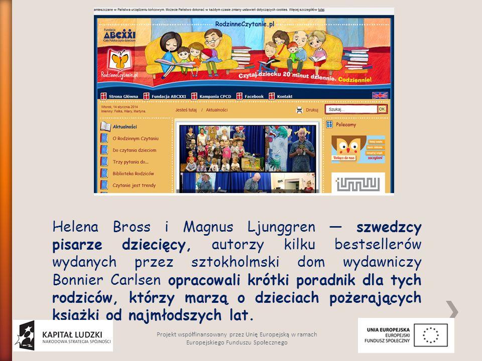 Helena Bross i Magnus Ljunggren — szwedzcy pisarze dziecięcy, autorzy kilku bestsellerów wydanych przez sztokholmski dom wydawniczy Bonnier Carlsen opracowali krótki poradnik dla tych rodziców, którzy marzą o dzieciach pożerających książki od najmłodszych lat.