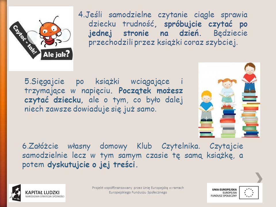 4.Jeśli samodzielne czytanie ciągle sprawia dziecku trudność, spróbujcie czytać po jednej stronie na dzień.