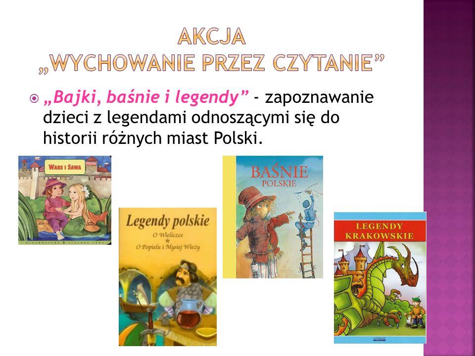 """ """"Bajki, baśnie i legendy - zapoznawanie dzieci z legendami odnoszącymi się do historii różnych miast Polski."""