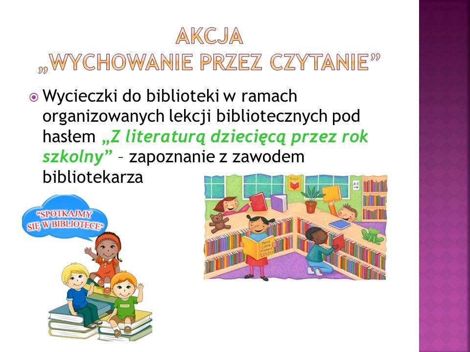 """ Wycieczki do biblioteki w ramach organizowanych lekcji bibliotecznych pod hasłem """"Z literaturą dziecięcą przez rok szkolny – zapoznanie z zawodem bibliotekarza"""