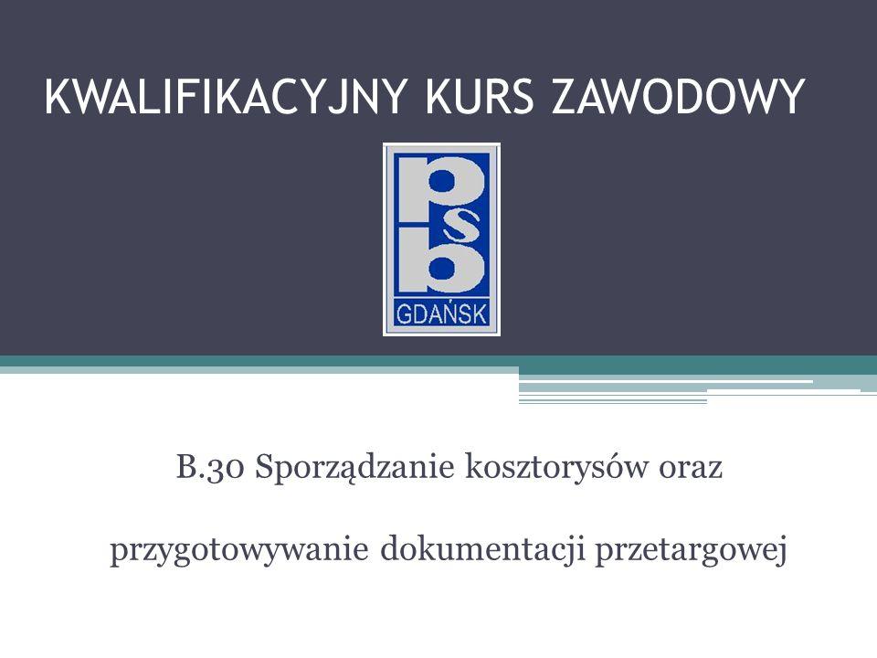KWALIFIKACYJNY KURS ZAWODOWY B.30 Sporządzanie kosztorysów oraz przygotowywanie dokumentacji przetargowej