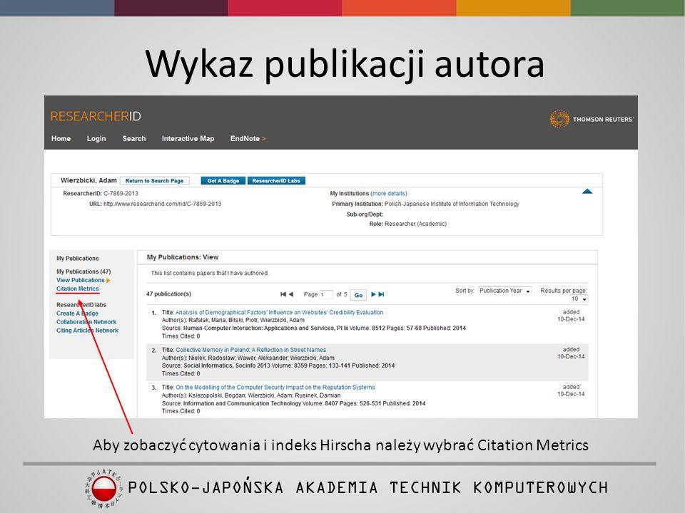 Wykaz publikacji autora Aby zobaczyć cytowania i indeks Hirscha należy wybrać Citation Metrics