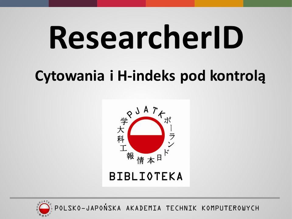 ReasercherID ResearcherID jest narzędziem umożliwiającym: identyfikację autora poprzez unikatowy numer ID, stworzenie publicznego profilu, utworzenie listy własnych prac naukowych, aktualizowanie i zarządzanie listą, monitorowanie liczby cytowań i indeksu Hirscha.
