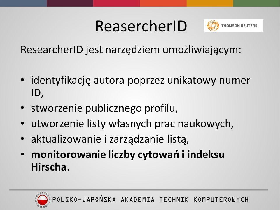 ReasercherID Informacje z ReasearcherID są zintegrowane z bazą Web of Science (oba narzędzia należą do firmy Thomson Reuters).