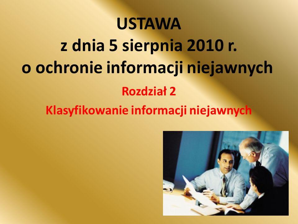 USTAWA z dnia 5 sierpnia 2010 r. o ochronie informacji niejawnych Rozdział 2 Klasyfikowanie informacji niejawnych