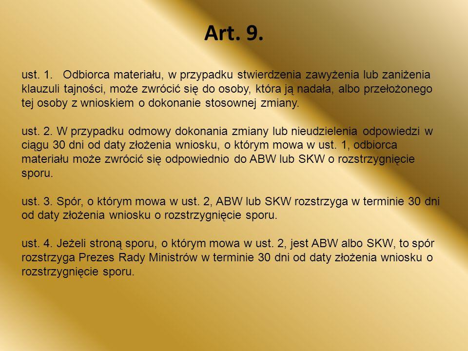 Art. 9. ust. 1. Odbiorca materiału, w przypadku stwierdzenia zawyżenia lub zaniżenia klauzuli tajności, może zwrócić się do osoby, która ją nadała, al