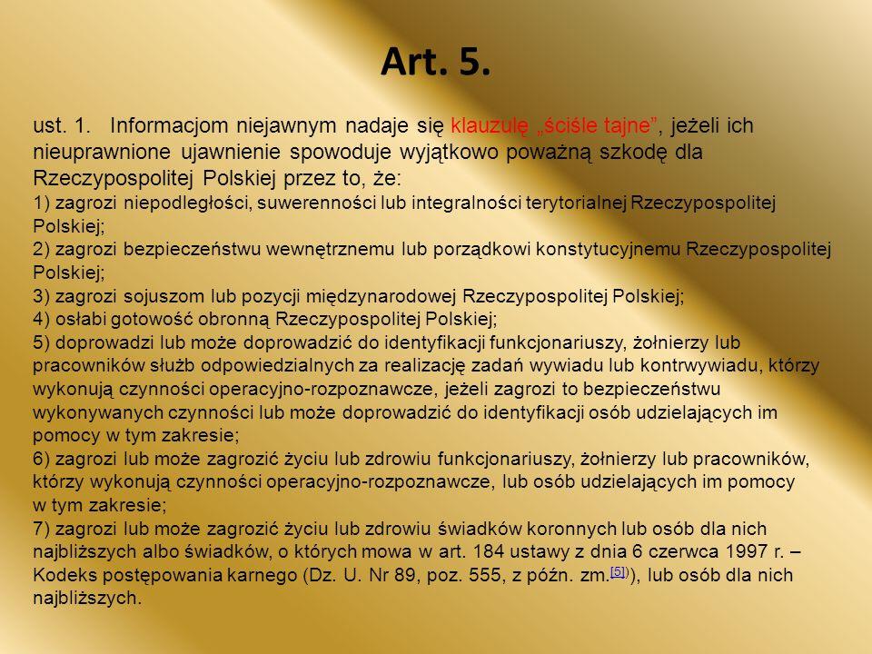 """Art. 5. ust. 1. Informacjom niejawnym nadaje się klauzulę """"ściśle tajne"""", jeżeli ich nieuprawnione ujawnienie spowoduje wyjątkowo poważną szkodę dla R"""