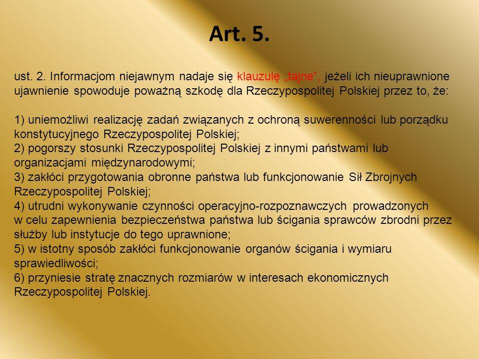 """Art. 5. ust. 2. Informacjom niejawnym nadaje się klauzulę """"tajne"""", jeżeli ich nieuprawnione ujawnienie spowoduje poważną szkodę dla Rzeczypospolitej P"""