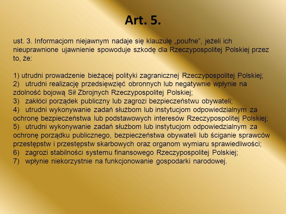 """Art. 5. ust. 3. Informacjom niejawnym nadaje się klauzulę """"poufne"""", jeżeli ich nieuprawnione ujawnienie spowoduje szkodę dla Rzeczypospolitej Polskiej"""