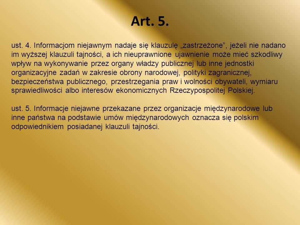 """Art. 5. ust. 4. Informacjom niejawnym nadaje się klauzulę """"zastrzeżone"""", jeżeli nie nadano im wyższej klauzuli tajności, a ich nieuprawnione ujawnieni"""