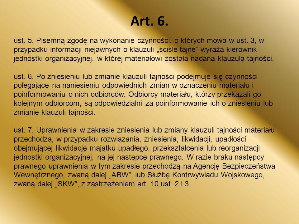 """Art. 6. ust. 5. Pisemną zgodę na wykonanie czynności, o których mowa w ust. 3, w przypadku informacji niejawnych o klauzuli """"ściśle tajne"""" wyraża kier"""