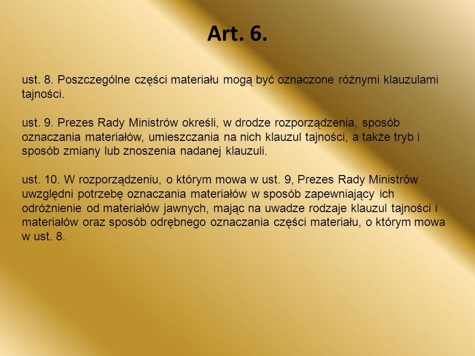 ust. 8. Poszczególne części materiału mogą być oznaczone różnymi klauzulami tajności. ust. 9. Prezes Rady Ministrów określi, w drodze rozporządzenia,