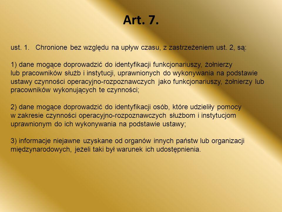 Art. 7. ust. 1. Chronione bez względu na upływ czasu, z zastrzeżeniem ust. 2, są: 1) dane mogące doprowadzić do identyfikacji funkcjonariuszy, żołnier