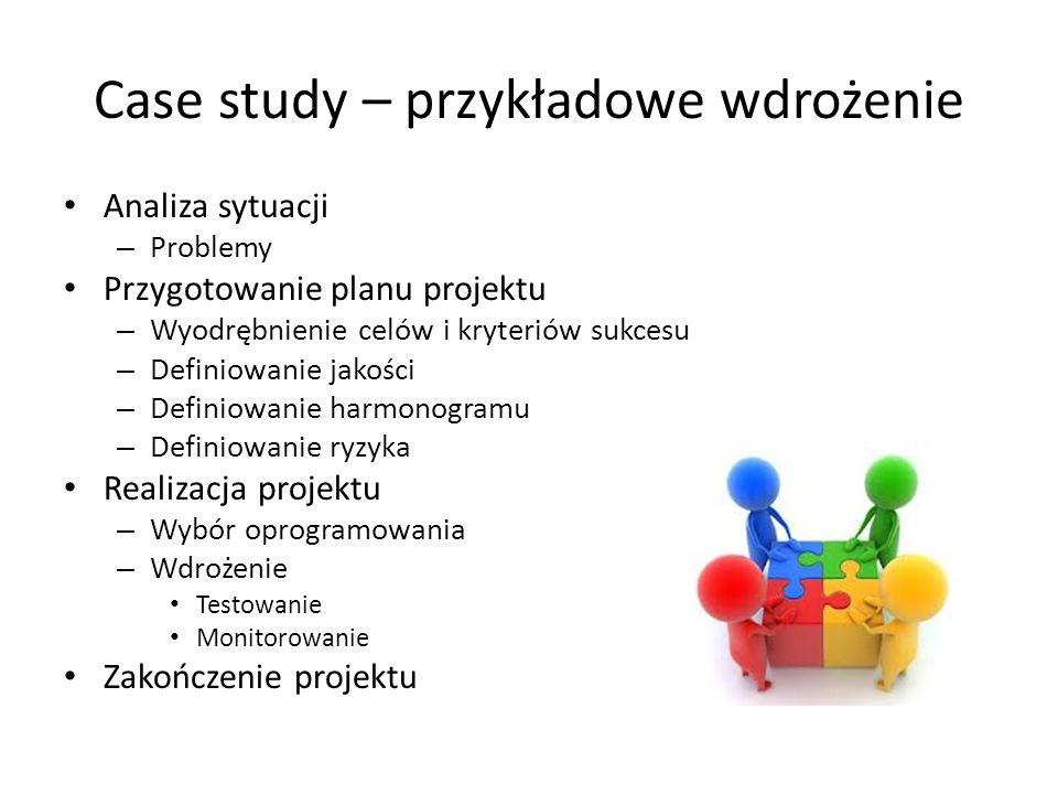 Case study – przykładowe wdrożenie Analiza sytuacji – Problemy Przygotowanie planu projektu – Wyodrębnienie celów i kryteriów sukcesu – Definiowanie j