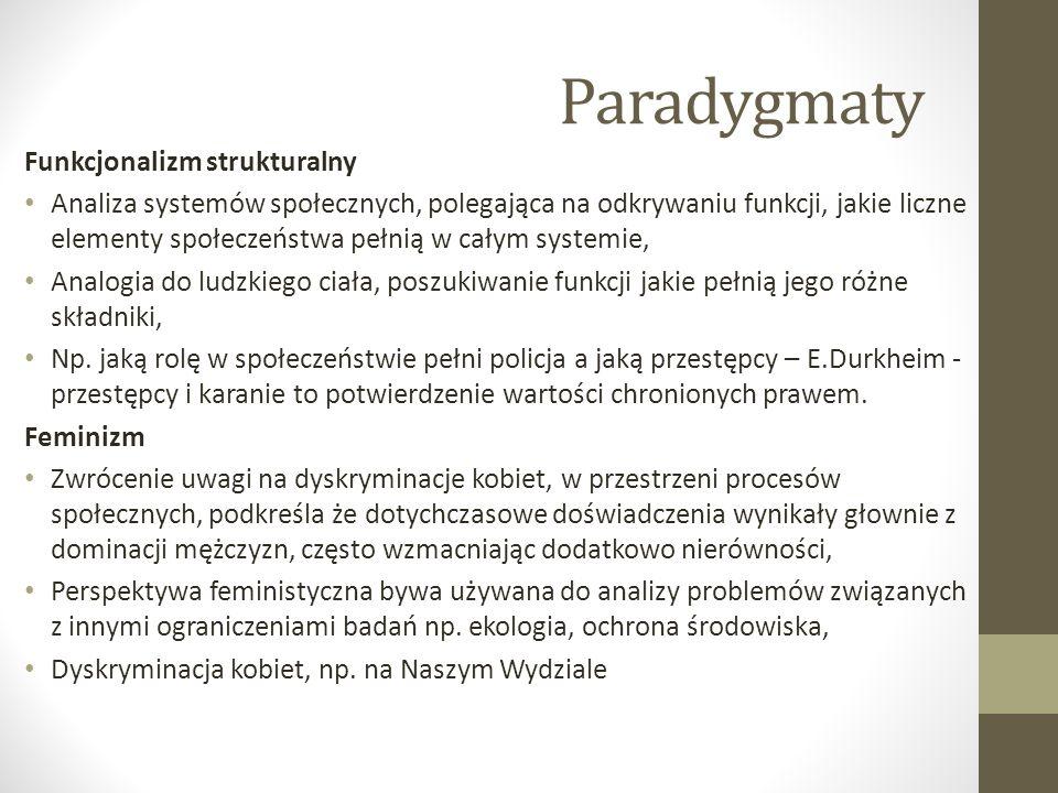 Paradygmaty Funkcjonalizm strukturalny Analiza systemów społecznych, polegająca na odkrywaniu funkcji, jakie liczne elementy społeczeństwa pełnią w ca