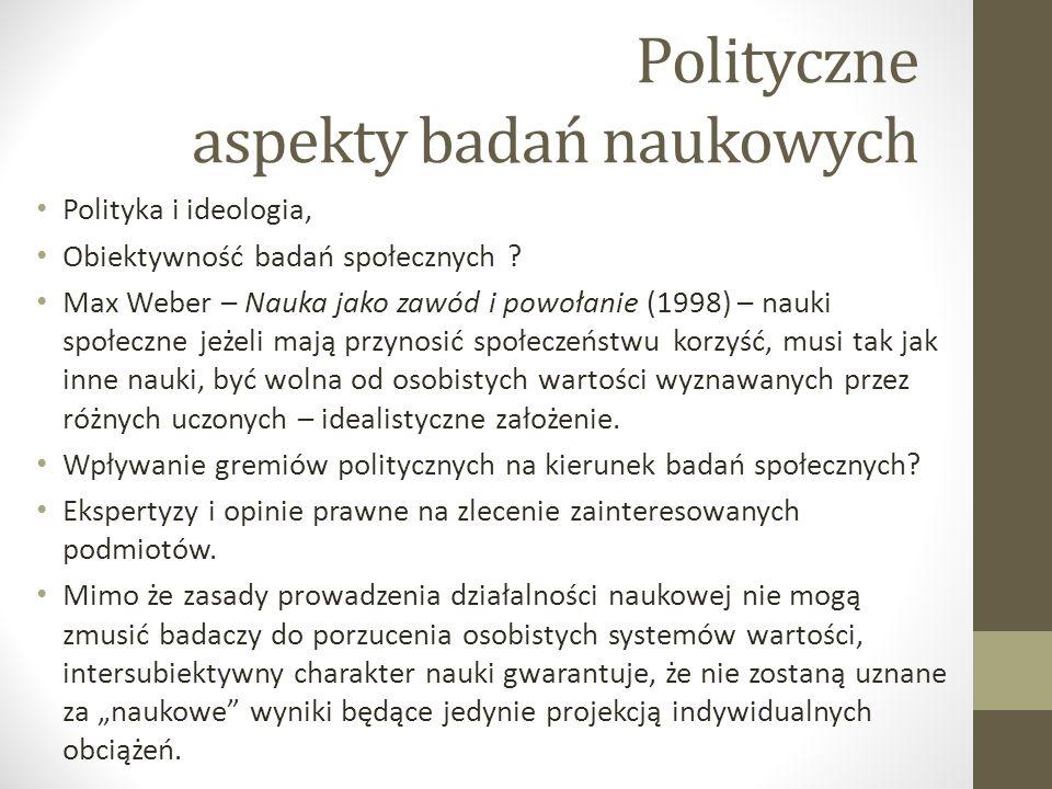 Polityczne aspekty badań naukowych Polityka i ideologia, Obiektywność badań społecznych ? Max Weber – Nauka jako zawód i powołanie (1998) – nauki społ