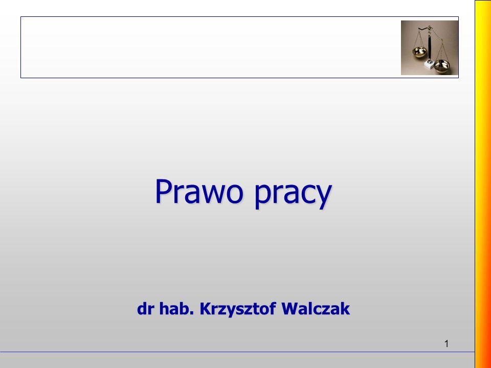1 Prawo pracy dr hab. Krzysztof Walczak