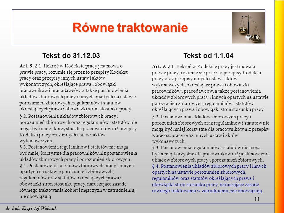 11 Równe traktowanie Tekst do 31.12.03Tekst od 1.1.04 Art. 9. § 1. Ilekroć w Kodeksie pracy jest mowa o prawie pracy, rozumie się przez to przepisy Ko