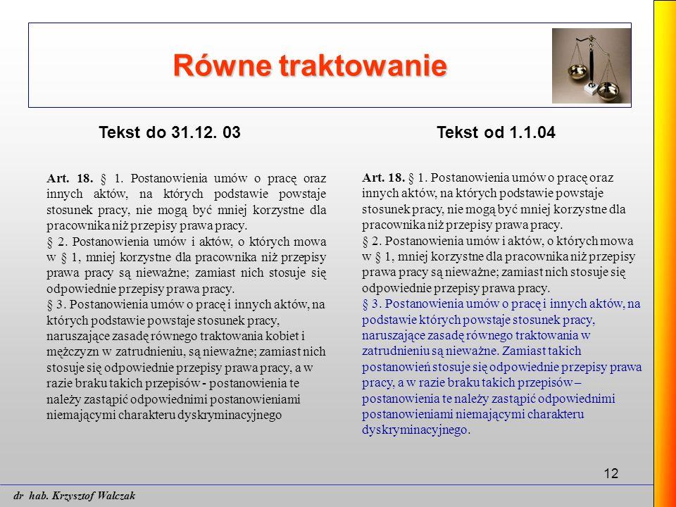 12 Równe traktowanie Tekst do 31.12. 03Tekst od 1.1.04 Art. 18. § 1. Postanowienia umów o pracę oraz innych aktów, na których podstawie powstaje stosu