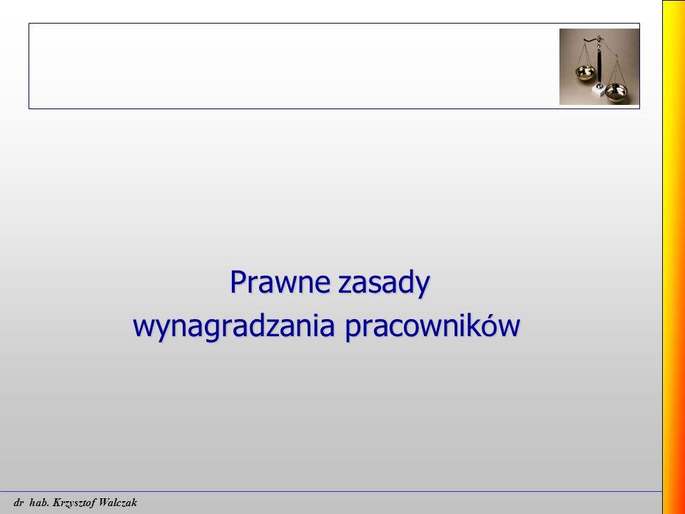 Prawne zasady wynagradzania pracownik ó w dr hab. Krzysztof Walczak
