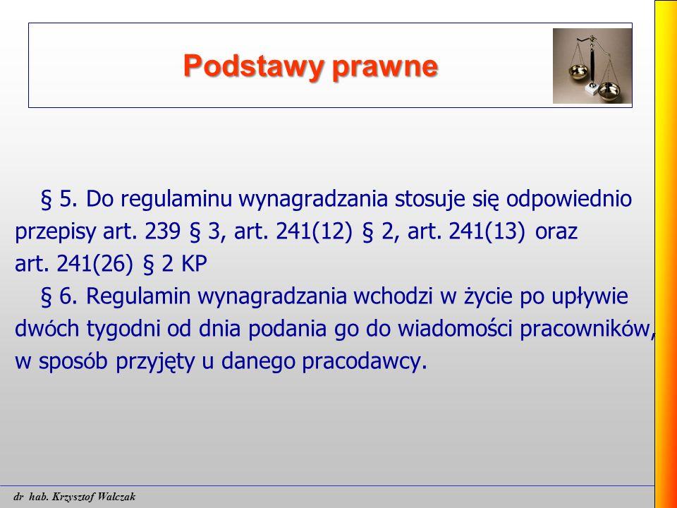 Podstawy prawne § 5. Do regulaminu wynagradzania stosuje się odpowiednio przepisy art. 239 § 3, art. 241(12) § 2, art. 241(13) oraz art. 241(26) § 2 K