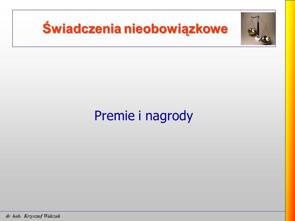 Świadczenia nieobowiązkowe Premie i nagrody dr hab. Krzysztof Walczak