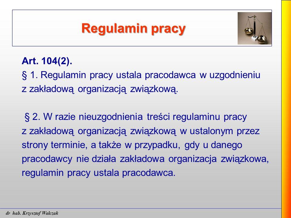 Regulamin pracy Art. 104(2). § 1. Regulamin pracy ustala pracodawca w uzgodnieniu z zakładową organizacją związkową. § 2. W razie nieuzgodnienia treśc