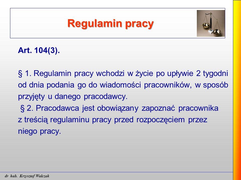Regulamin pracy Art. 104(3). § 1. Regulamin pracy wchodzi w życie po upływie 2 tygodni od dnia podania go do wiadomości pracowników, w sposób przyjęty