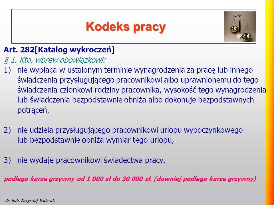 Kodeks pracy Art. 282[Katalog wykroczeń] § 1. Kto, wbrew obowiązkowi: 1)nie wypłaca w ustalonym terminie wynagrodzenia za pracę lub innego świadczenia