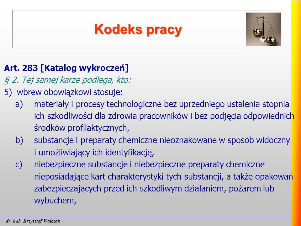Kodeks pracy Art. 283 [Katalog wykroczeń] § 2. Tej samej karze podlega, kto: 5) wbrew obowiązkowi stosuje: a) materiały i procesy technologiczne bez u