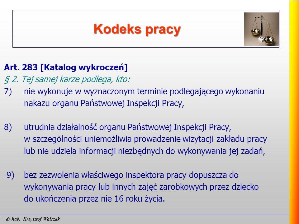 Kodeks pracy Art. 283 [Katalog wykroczeń] § 2. Tej samej karze podlega, kto: 7)nie wykonuje w wyznaczonym terminie podlegającego wykonaniu nakazu orga