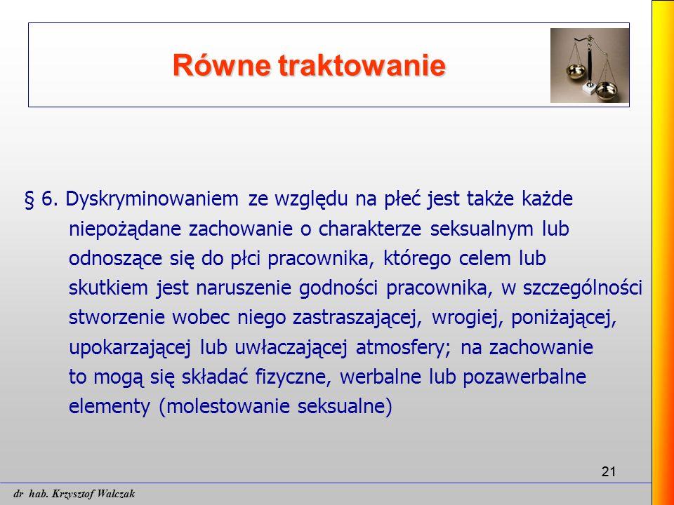 21 Równe traktowanie § 6. Dyskryminowaniem ze względu na płeć jest także każde niepożądane zachowanie o charakterze seksualnym lub odnoszące się do pł