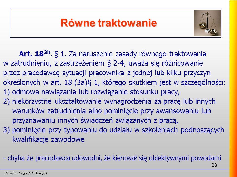 23 Równe traktowanie Art. 18 3b. § 1. Za naruszenie zasady równego traktowania w zatrudnieniu, z zastrzeżeniem § 2-4, uważa się różnicowanie przez pra