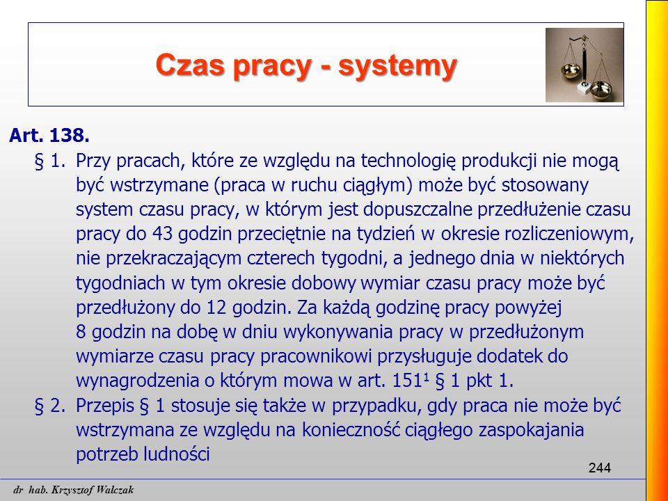 244 Czas pracy - systemy Art. 138. § 1. Przy pracach, które ze względu na technologię produkcji nie mogą być wstrzymane (praca w ruchu ciągłym) może b