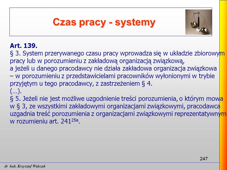 247 Czas pracy - systemy Art. 139. § 3. System przerywanego czasu pracy wprowadza się w układzie zbiorowym pracy lub w porozumieniu z zakładową organi