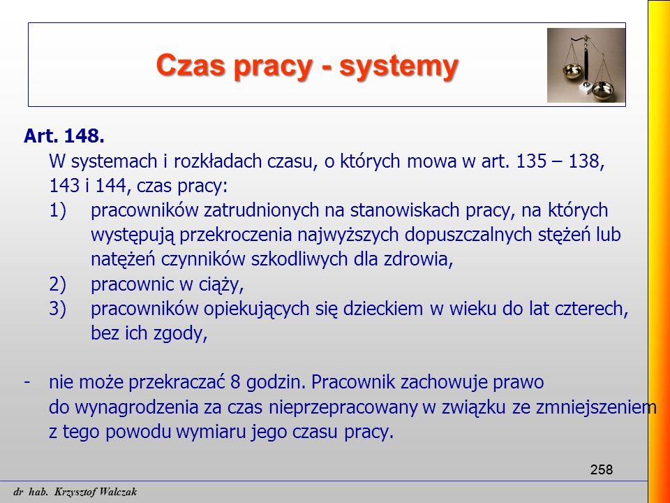 258 Czas pracy - systemy Art. 148. W systemach i rozkładach czasu, o których mowa w art. 135 – 138, 143 i 144, czas pracy: 1)pracowników zatrudnionych