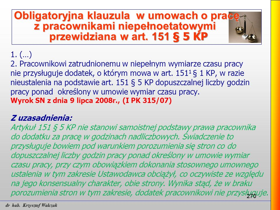 270 Obligatoryjna klauzula w umowach o pracę z pracownikami niepełnoetatowymi przewidziana w art. 151 § 5 KP 1. (…) 2. Pracownikowi zatrudnionemu w ni