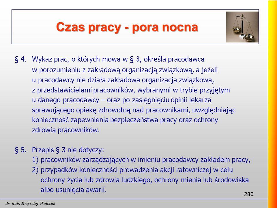 280 Czas pracy - pora nocna § 4. Wykaz prac, o których mowa w § 3, określa pracodawca w porozumieniu z zakładową organizacją związkową, a jeżeli u pra