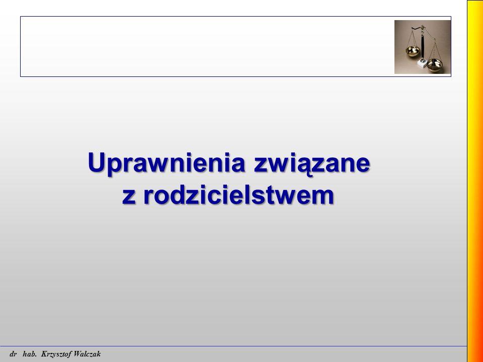 Uprawnienia związane z rodzicielstwem dr hab. Krzysztof Walczak
