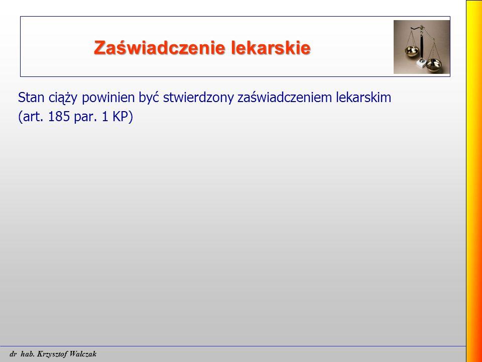 Zaświadczenie lekarskie Stan ciąży powinien być stwierdzony zaświadczeniem lekarskim (art. 185 par. 1 KP) dr hab. Krzysztof Walczak
