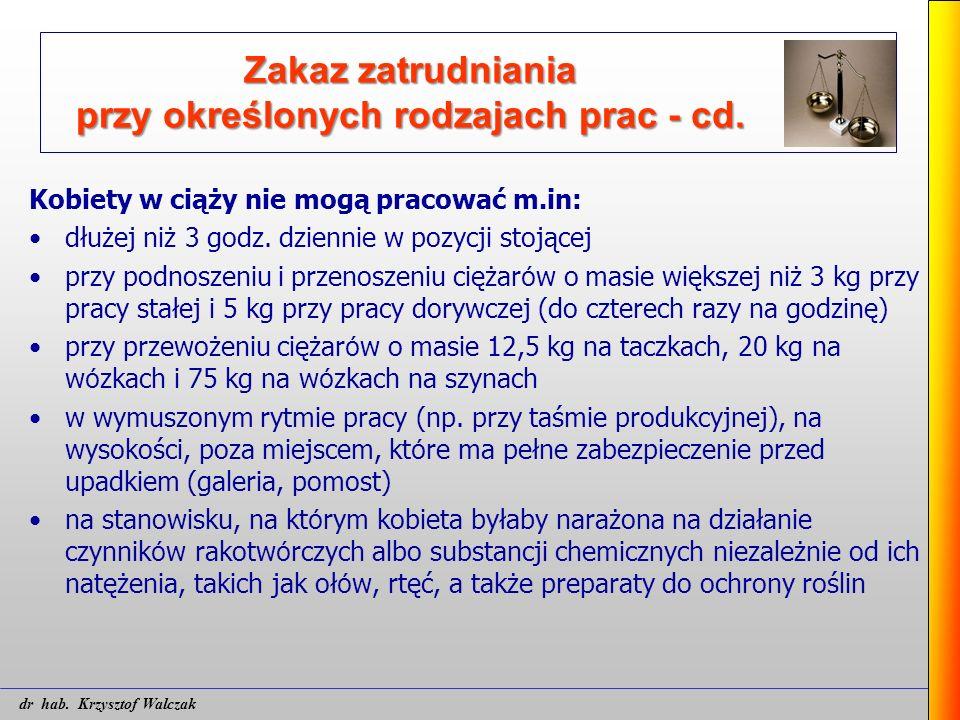 Zakaz zatrudniania przy określonych rodzajach prac - cd. Kobiety w ciąży nie mogą pracować m.in: dłużej niż 3 godz. dziennie w pozycji stojącej przy p