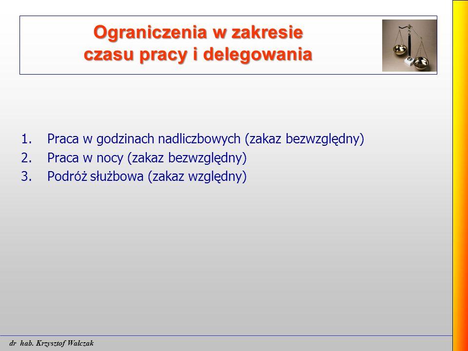 Ograniczenia w zakresie czasu pracy i delegowania 1.Praca w godzinach nadliczbowych (zakaz bezwzględny) 2.Praca w nocy (zakaz bezwzględny) 3.Podr ó ż