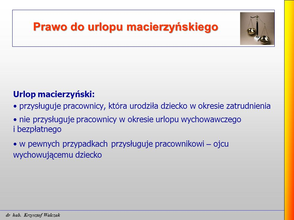 Prawo do urlopu macierzyńskiego Urlop macierzyński: przysługuje pracownicy, kt ó ra urodziła dziecko w okresie zatrudnienia nie przysługuje pracownicy