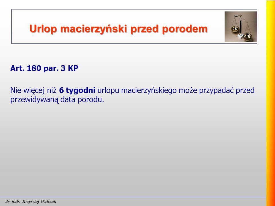 Urlop macierzyński przed porodem Art. 180 par. 3 KP Nie więcej niż 6 tygodni urlopu macierzyńskiego może przypadać przed przewidywaną data porodu. dr