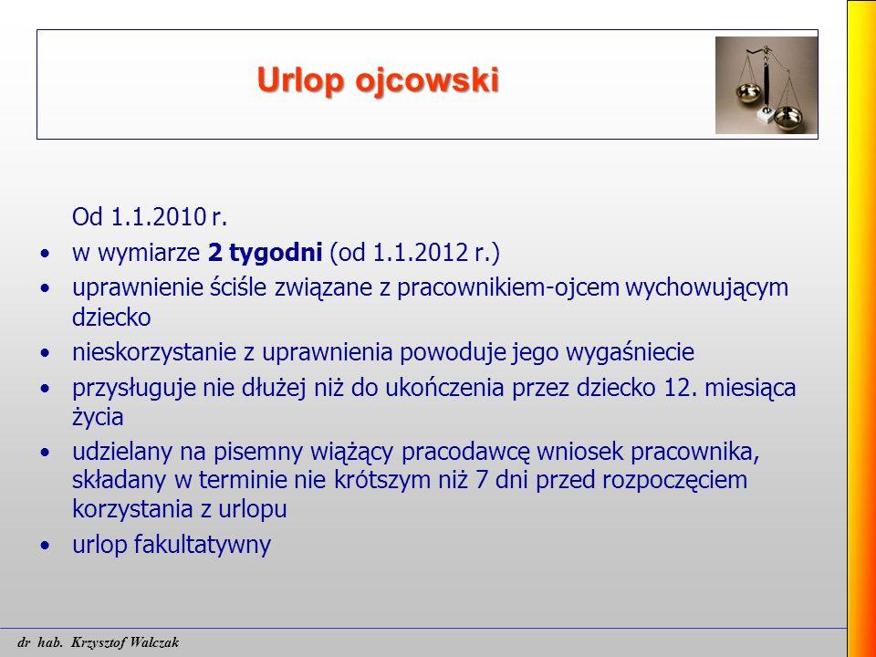 Urlop ojcowski Od 1.1.2010 r. w wymiarze 2 tygodni (od 1.1.2012 r.) uprawnienie ściśle związane z pracownikiem-ojcem wychowującym dziecko nieskorzysta