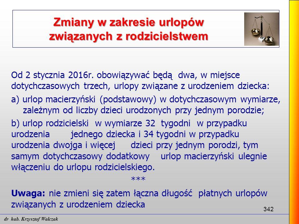 342 Od 2 stycznia 2016r. obowiązywać będą dwa, w miejsce dotychczasowych trzech, urlopy związane z urodzeniem dziecka: a) urlop macierzyński (podstawo