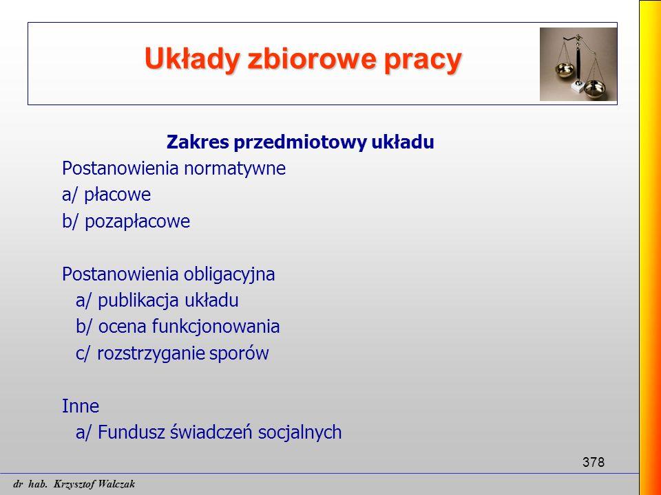 378 Układy zbiorowe pracy Zakres przedmiotowy układu Postanowienia normatywne a/ płacowe b/ pozapłacowe Postanowienia obligacyjna a/ publikacja układu