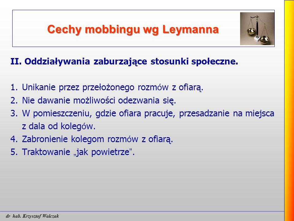 Cechy mobbingu wg Leymanna II. Oddziaływania zaburzające stosunki społeczne. 1. Unikanie przez przełożonego rozm ó w z ofiarą. 2. Nie dawanie możliwoś